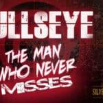Bullseye: The Man Who Never Misses